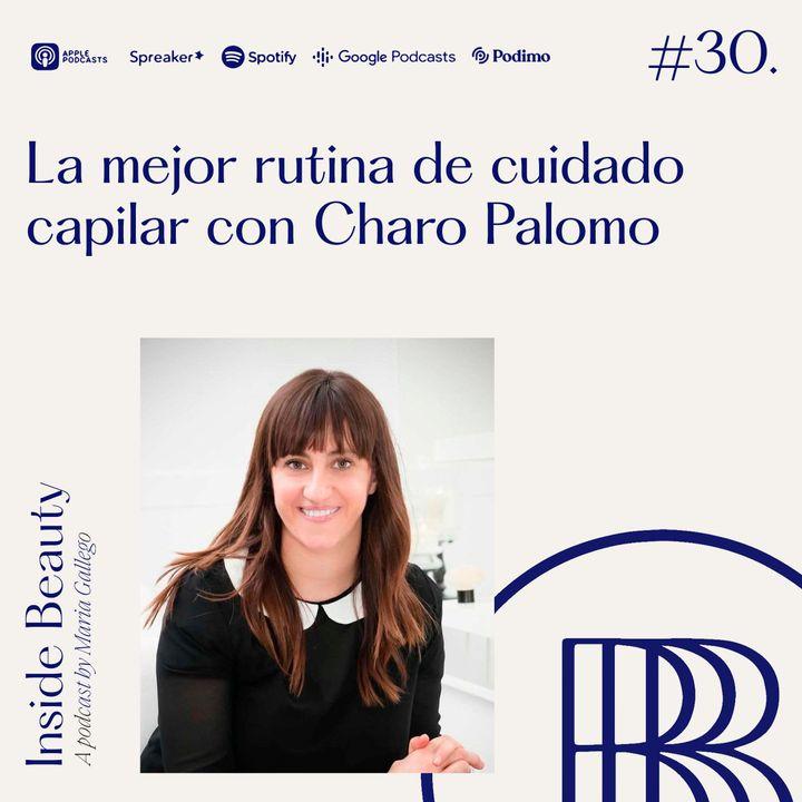 Episodio 30. La mejor rutina de cuidado capilar con Charo Palomo
