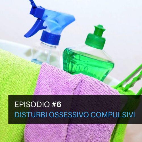 Episodio#6 - Disturbi ossessivo compulsivi