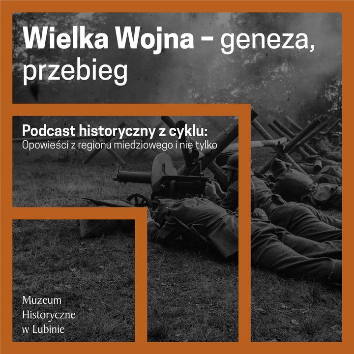 Wielka Wojna – geneza, przebieg.
