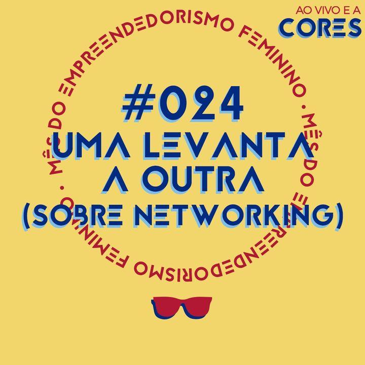 #024 - Mês do empreendedorismo feminino: uma levanta a outra (sobre networking) [Ao vivo e a cores]