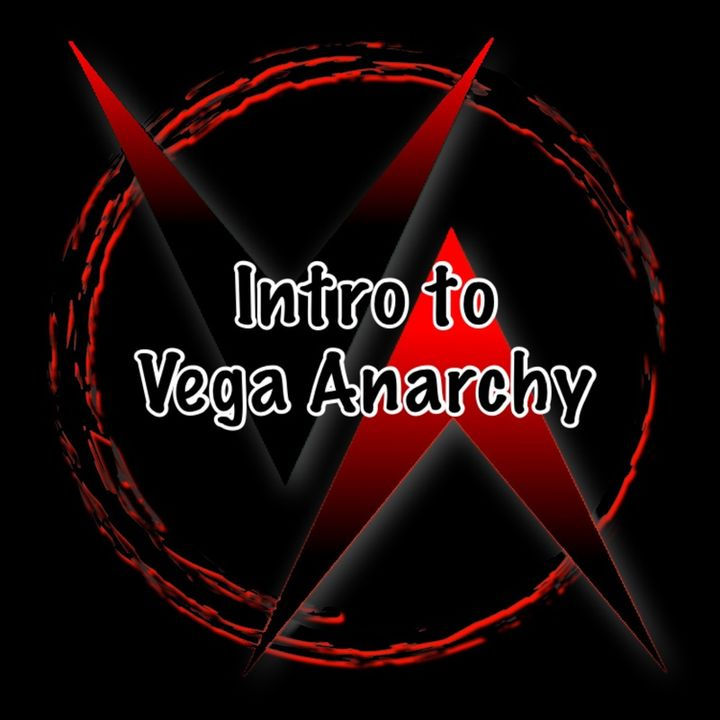 Episode 1 - Introduction To The Vega Anarchy Show