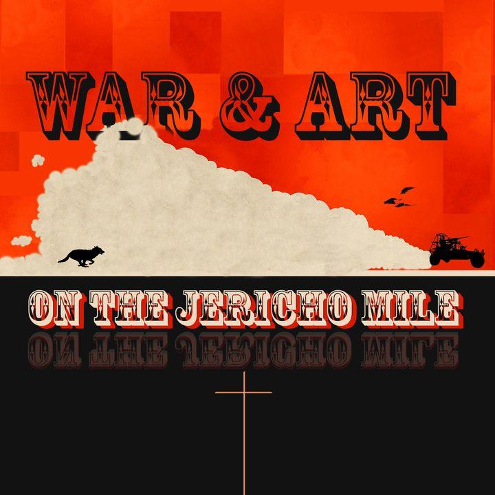 20 - War & Art On The Jericho Mile