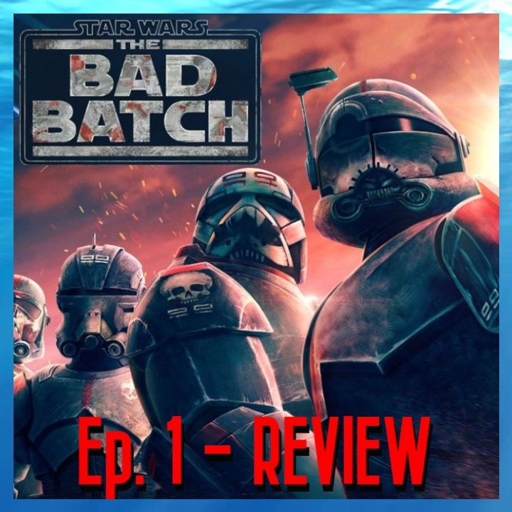 Star Wars: The Bad Batch - Ep. 1 & 2 - Review