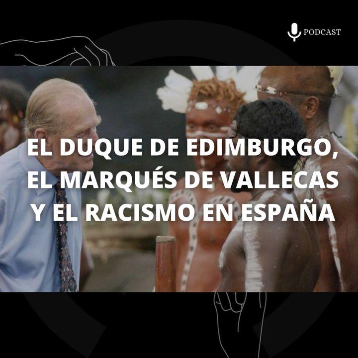 9. El Duque de Edimburgo, el Marqués de Vallecas y el racismo en España