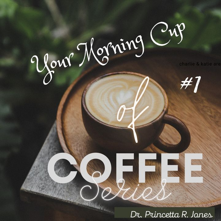 Your Morning Cup of Coffee Series Episode 1:  Will You Stand in Your Own Power?