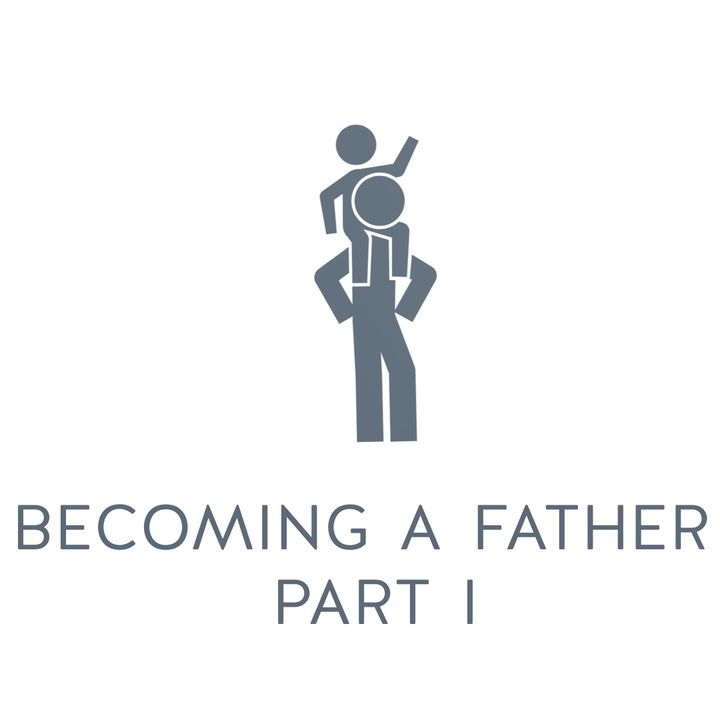 Ep. 4 - Fatherhood   Becoming a Father_Part 1
