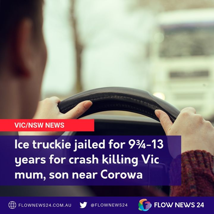 9+ years jail for killer ice truckie, claiming lives of Victorian mother and son near Corowa
