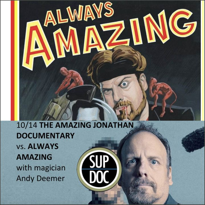 NEXT WEEK 10/14: THE AMAZING JOHNATHAN DOCUMENTARY Vs. ALWAYS AMAZING w magician Andy Deemer