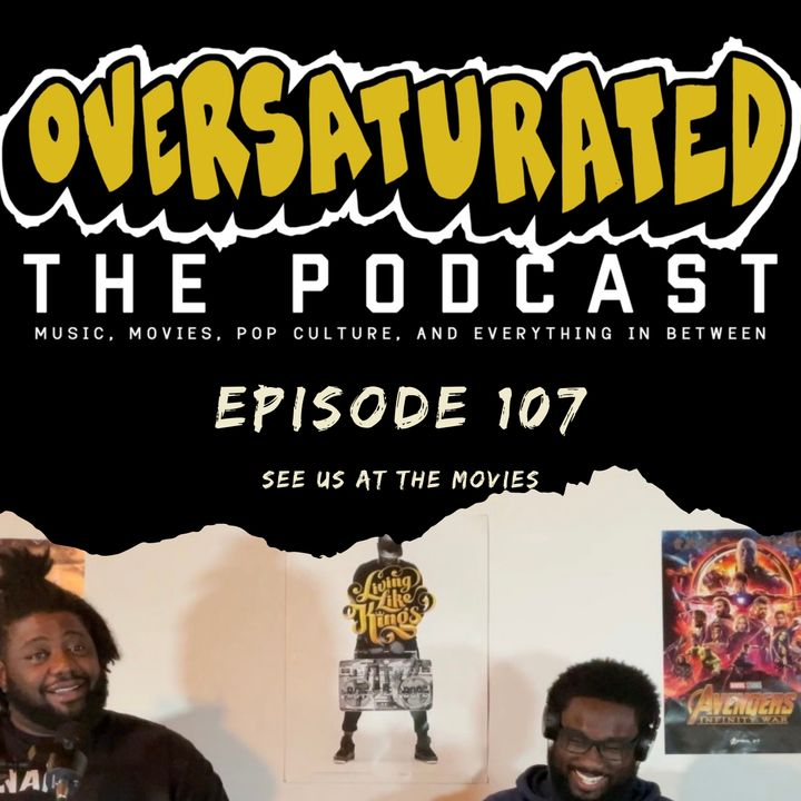 Episode 107 - See Us At The Movies