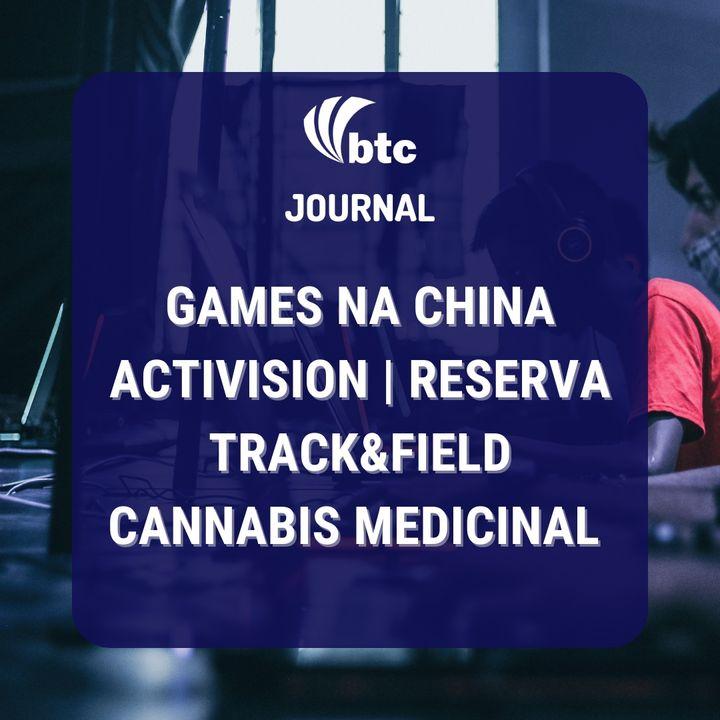 Games na China, Activision   Reserva, Track&Field e Cannabis Medicinal   BTC Journal 02/09/21