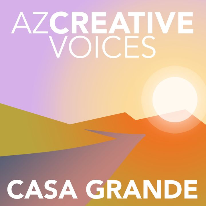 AZ Creative Voices podcast: Casa Grande