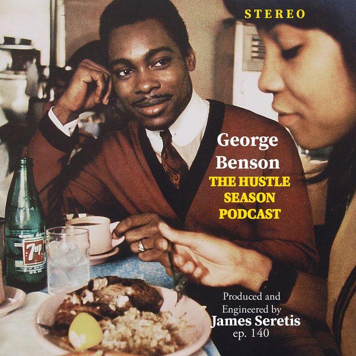 The Hustle Season: Ep. 140 George Benson
