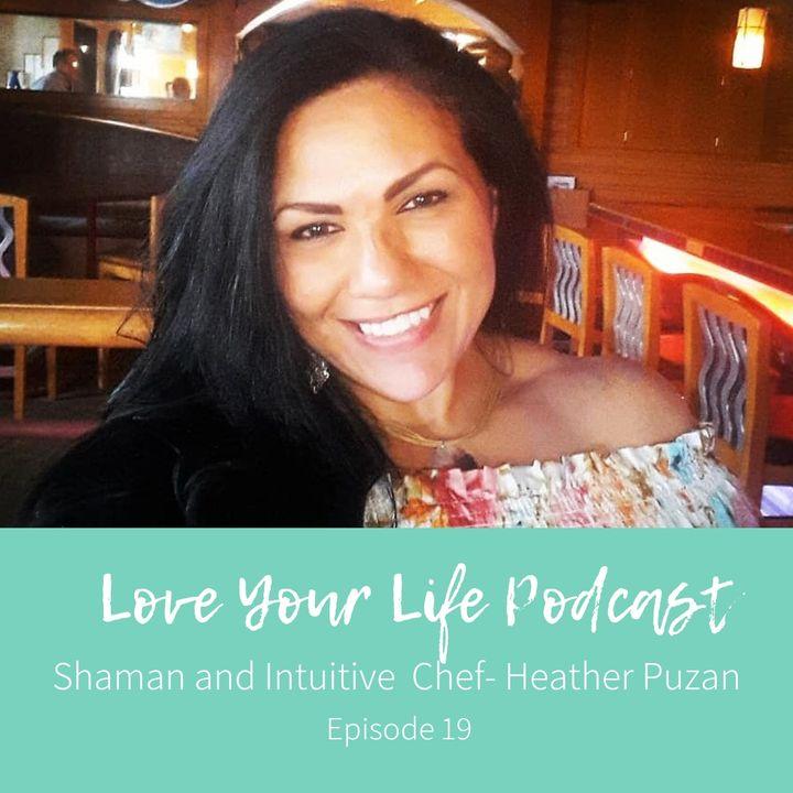 19: Shaman and Intuitive Chef-Heather Puzan