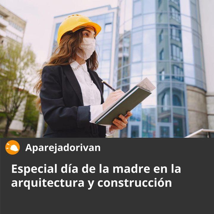 Especial día de la madre en la arquitectura y construcción