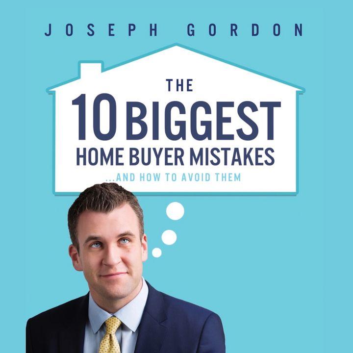 The TEN Biggest Home Buyer Mistakes