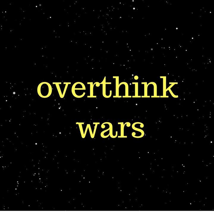 Overthink Wars show