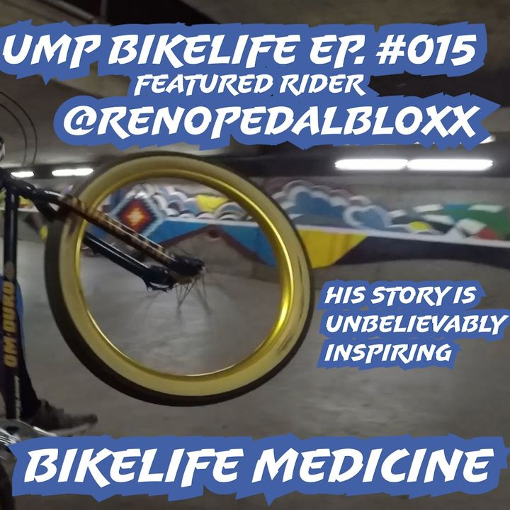 UMP Bikelife Ep. #015 Joey aka @renopedalbloxx (Overcoming barriers, and depression by riding bikes)