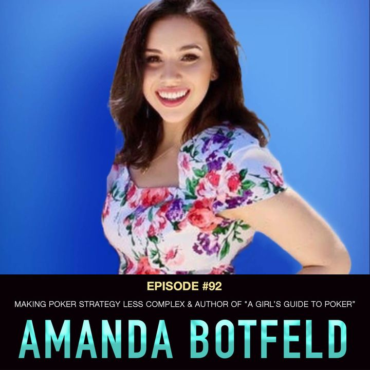 """#92 Amanda Botfeld: Making Poker Strategy Less Complex & Author of """"A Girls Guide to Poker"""""""