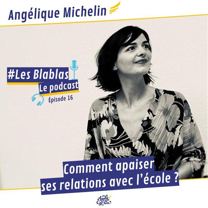 #16 Angélique Michelin : Comment apaiser ses relations avec l'école ? - Les Blablas : Osons parler du handicap.