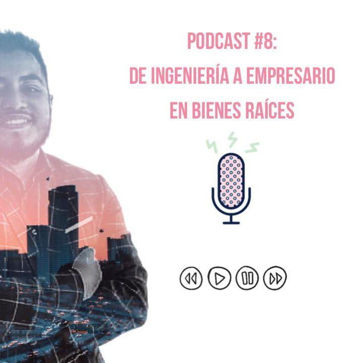 Podcast #8: De ingeniería a empresario en bienes raíces