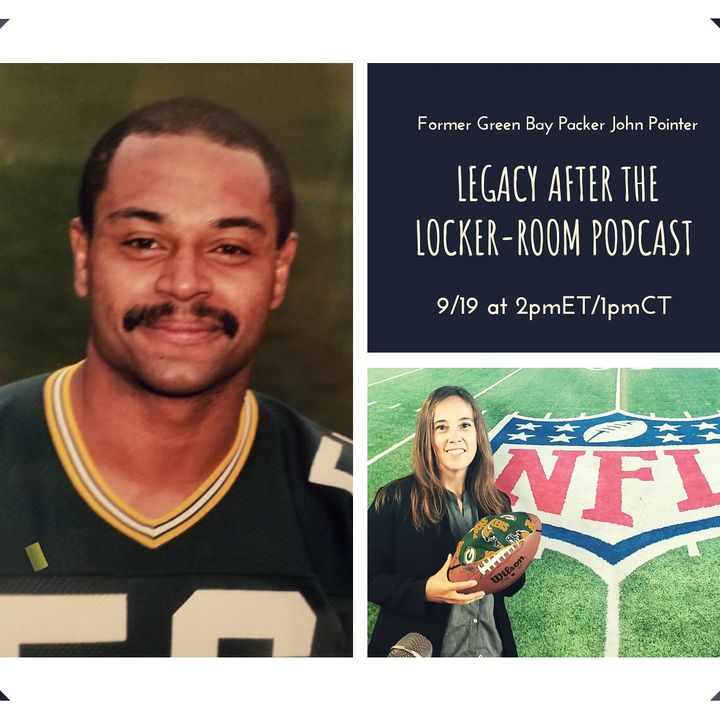 Legacy After the Locker-Room Podcast with Former NFL Green Bay Packer, John Pointer