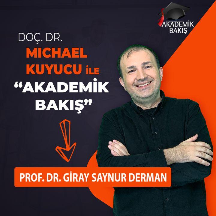 Akademik Bakış - Prof.Dr. Giray Saynur Derman - Marmara Üniversitesi