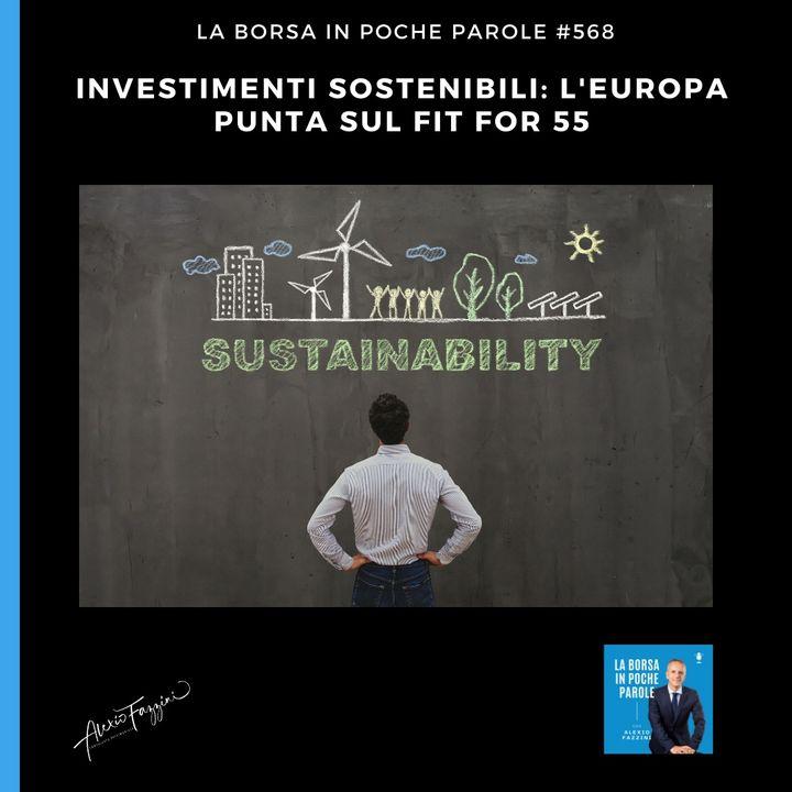 #568 La Borsa in poche parole - Investimenti sostenibili: l'Europa punta sul Fit for 55