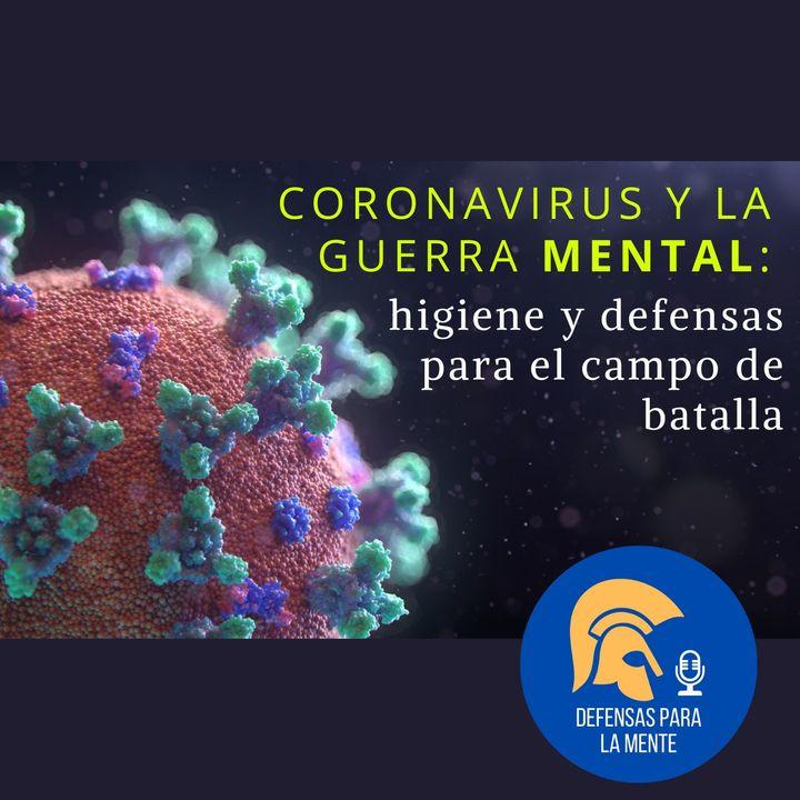 Coronavirus y la Guerra Mental: Higiene y Defensas para el Campo de Batalla