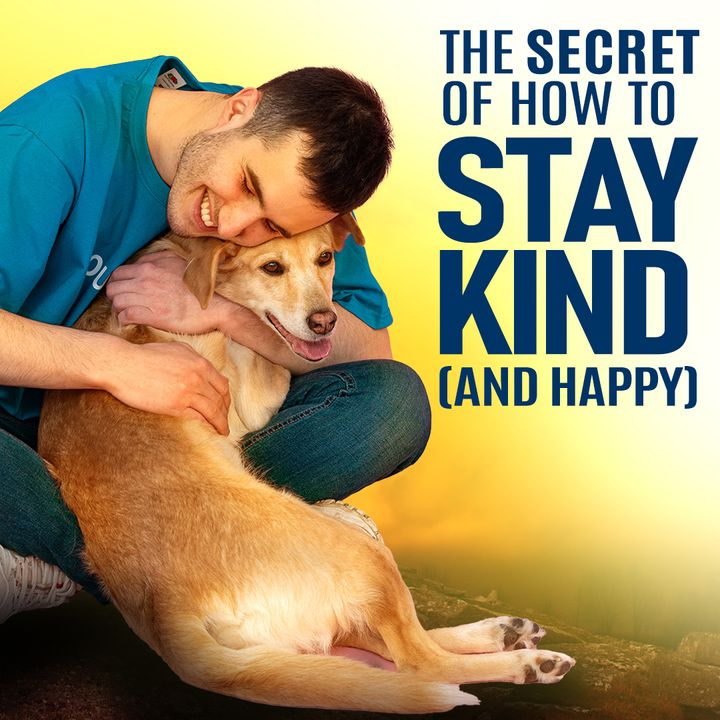 #334 Happiness - The Secret of How to Stay Kind (and Happy)