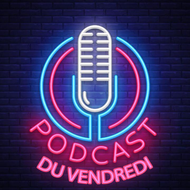Le Podcast du vendredi