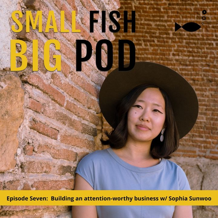 Ep7: Building an attention-worthy business with Sophia Sunwoo