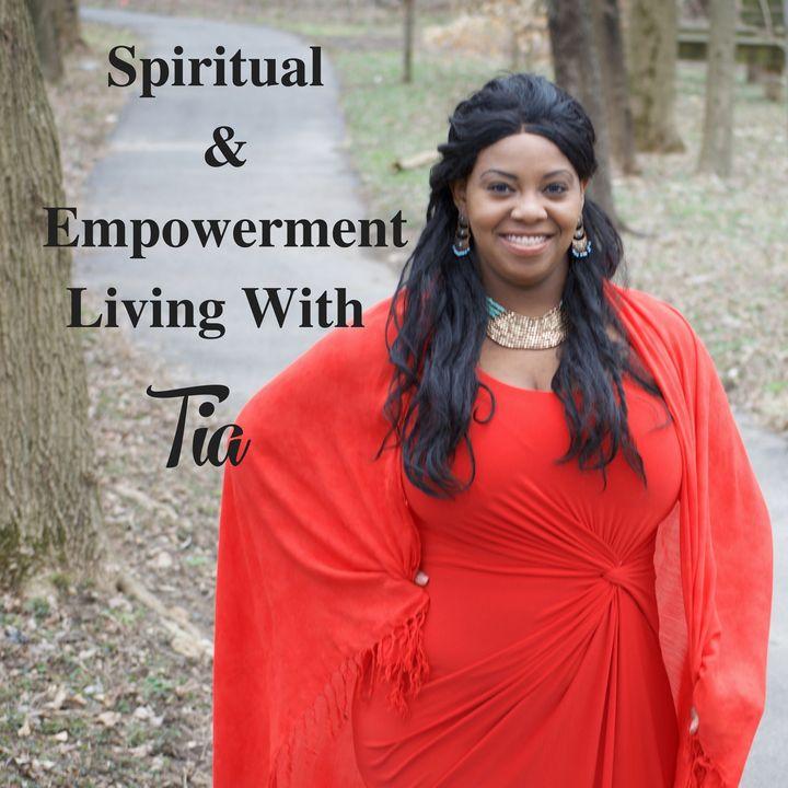 Spiritual & Empowerment Living With Tia