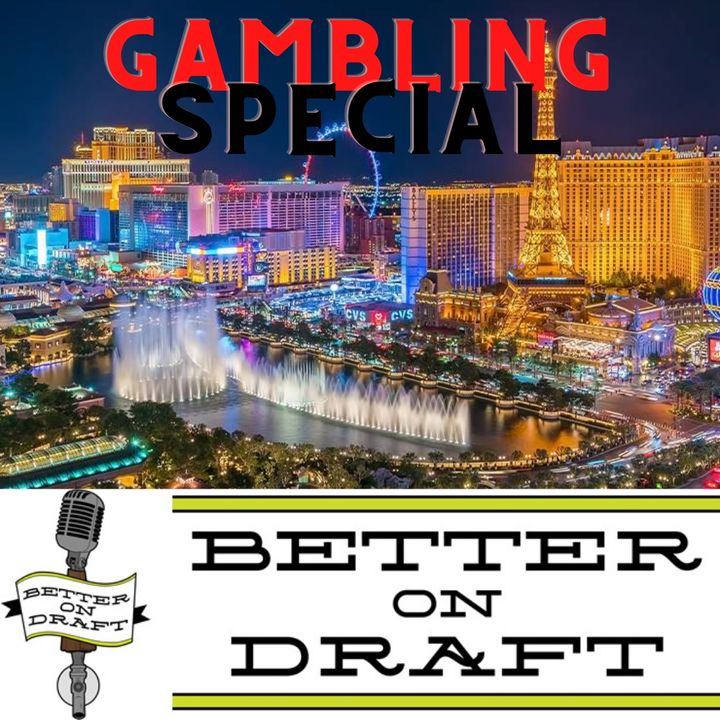 Better on Draft Special - Gambling with Jon of Draught 4 Upside