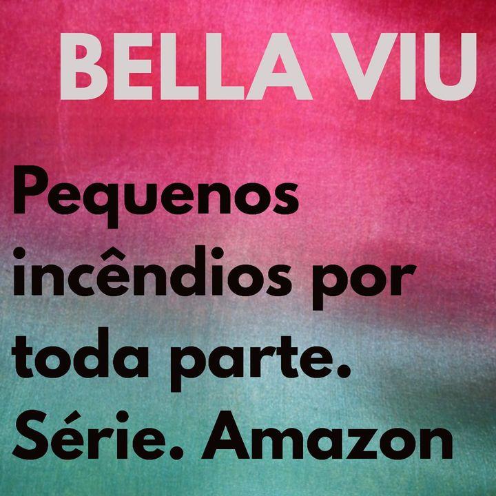 Bella Viu - 09 - Pequenos incêndios por Toda Parte - Série - Amazon Prime Video
