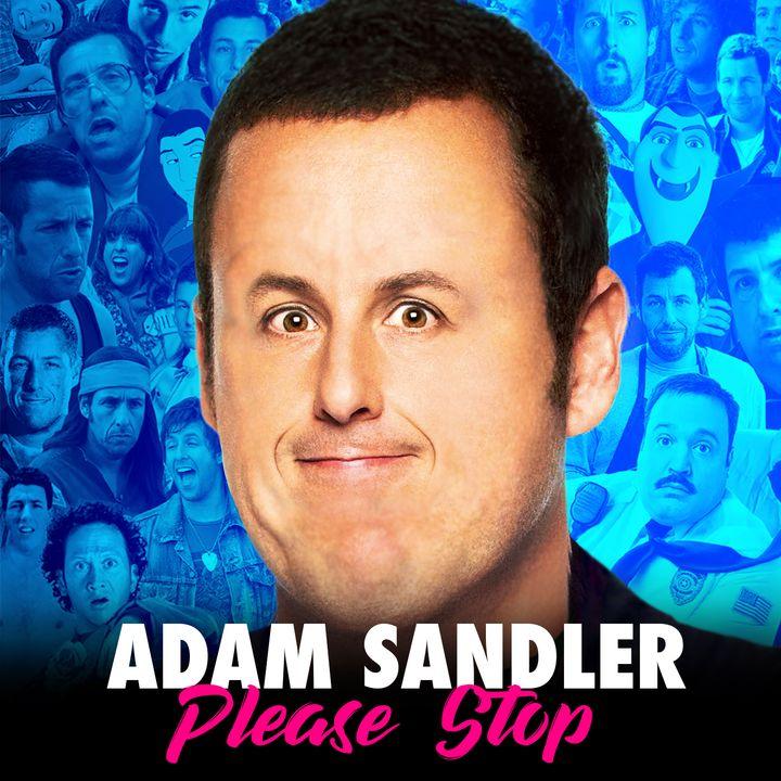 Adam Sandler Please Stop