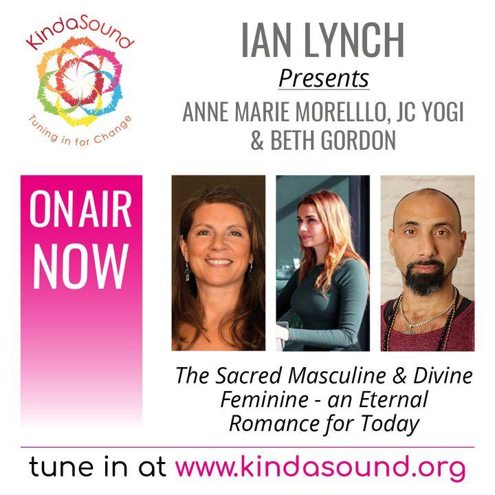 The Rites of Man Show: The Sacred Masculine & Divine Feminine (Ian Lynch with Beth Gordon, JC Yogi & Anne Marie Morello)