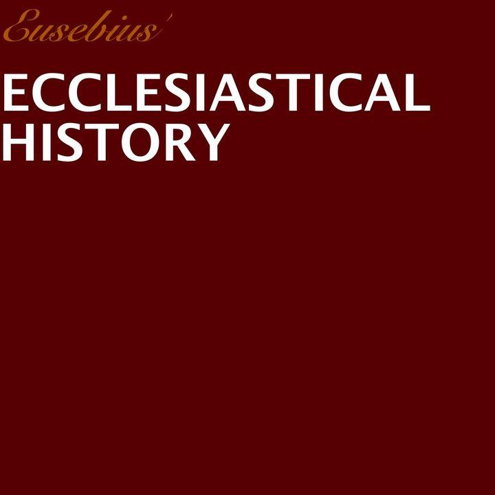 Eusebius' Ecclesiastical History Part 5 [28 Mins]