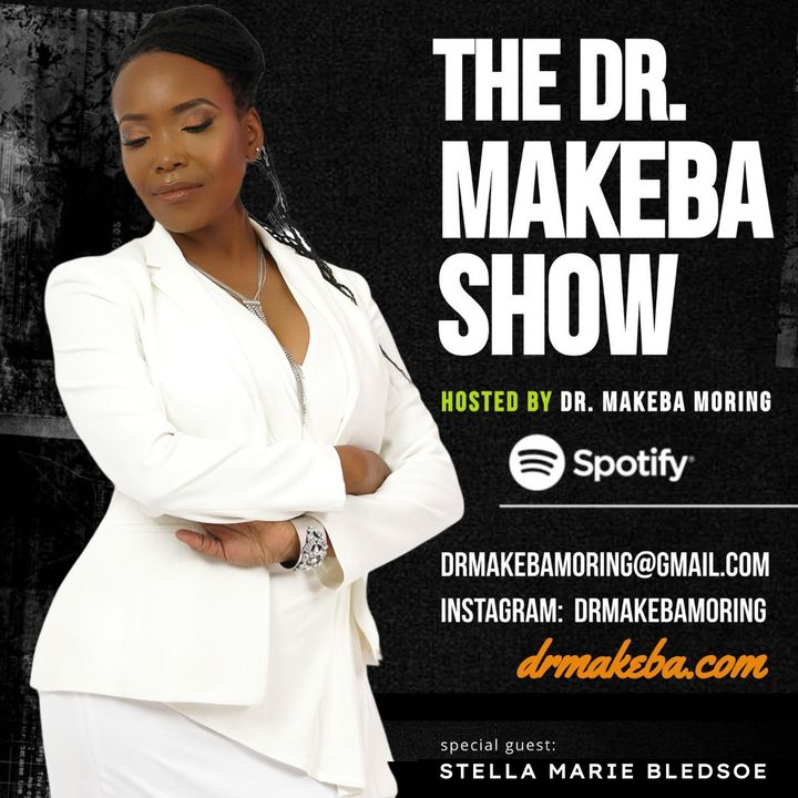 THE DR MAKEBA SHOW (BACK TO THE BASICS SERIES) :: SPECIAL GUEST:  STELLA MARIE BLEDSOE