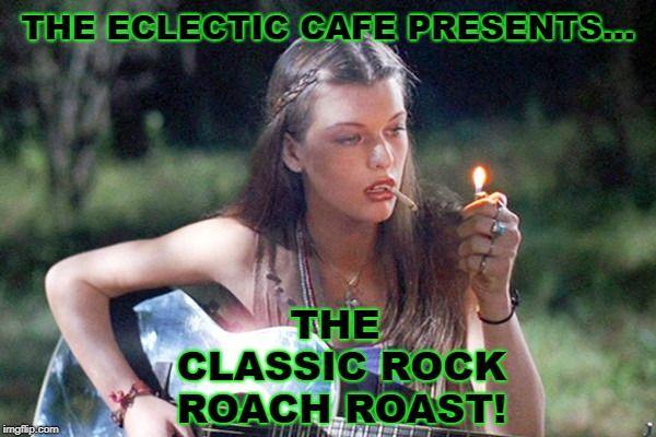 The Classic Rock Roach Roast