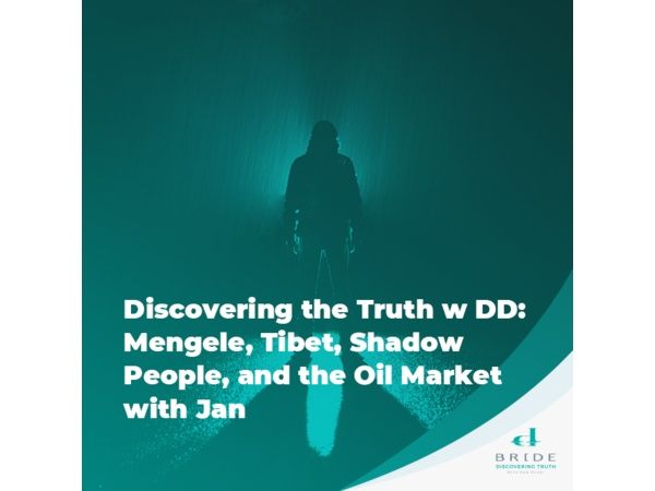 Mengele, Tibet, Shadow People, and the Oil Market with Jan