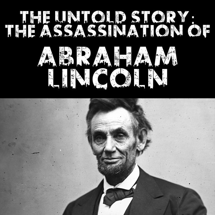 The Untold Story: The Assassination of Abraham Lincoln