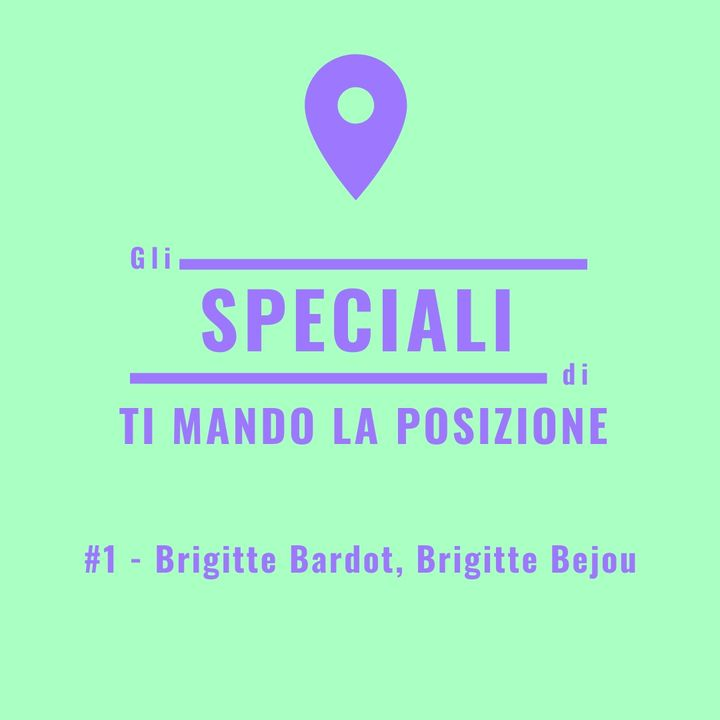 Speciale #1 - Brigitte Bardot, Brigitte Bejou