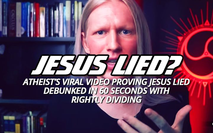 NTEB RADIO BIBLE STUDY: Viral Video From Atheist With Millions Of Views Claiming 'Jesus Lied' Easily Debunked By Applying Rightly Dividing