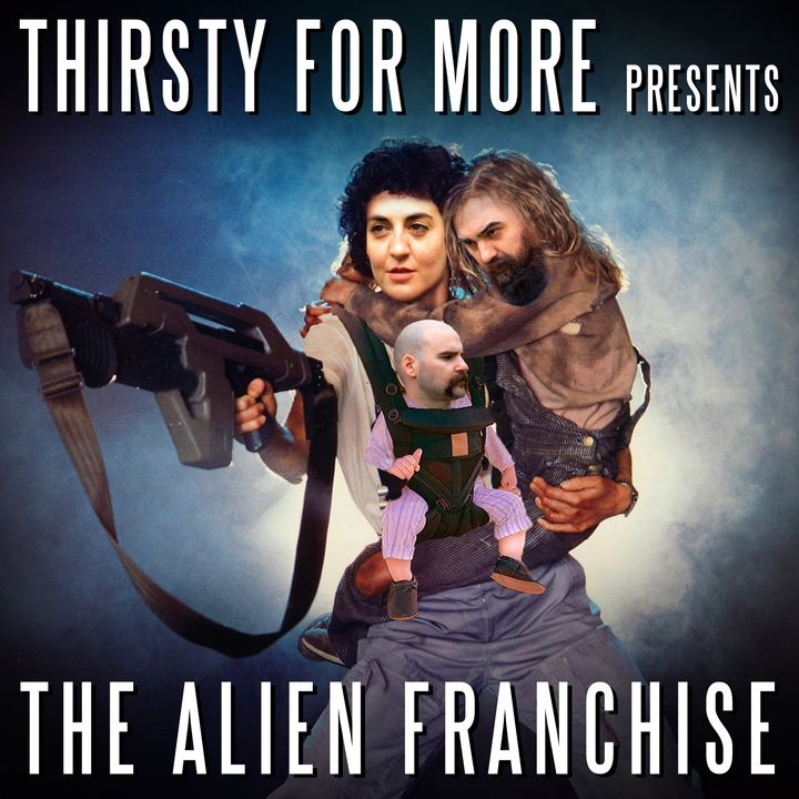 Thirsty For More: Alien Franchise