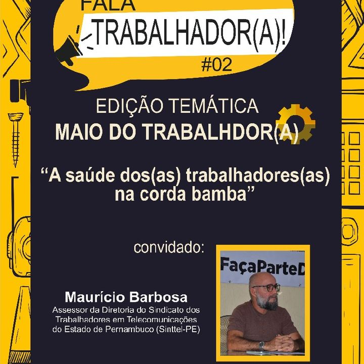 Fala, Trabalhador(a)! Edição Temática - Maio Do(a) Trabalhador(a) - EP.02