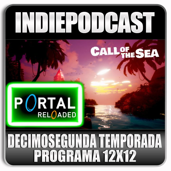 Indiepodcast 12x12 'Portal Reloaded y Call Of Sea '