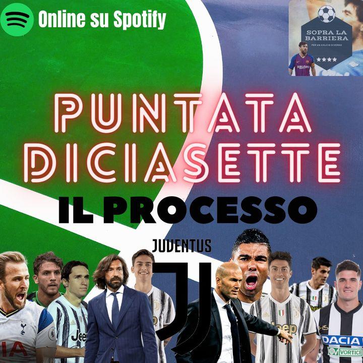 Puntata Diciasette: il Processo alla Juventus. L'analisi tra passato, presente e futuro bianconero