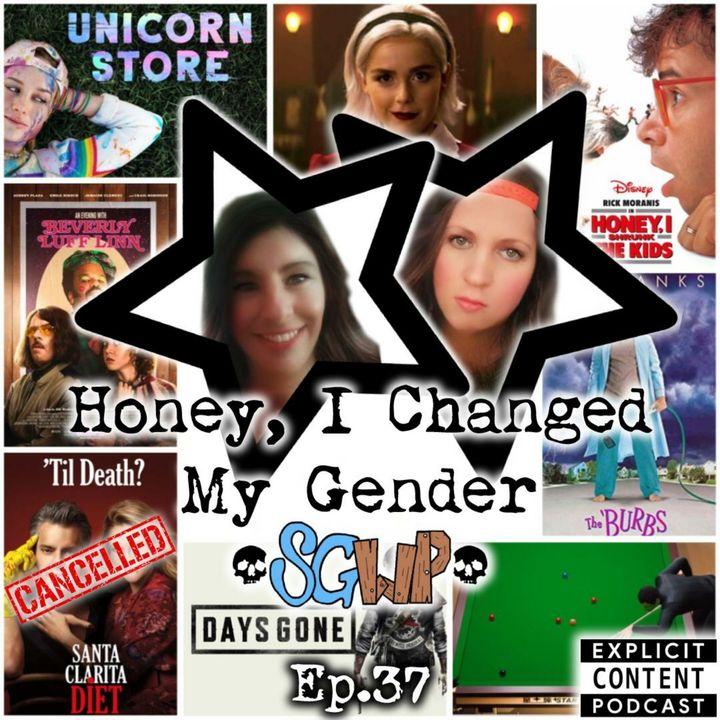 Ep 37 - Honey, I Changed My Gender