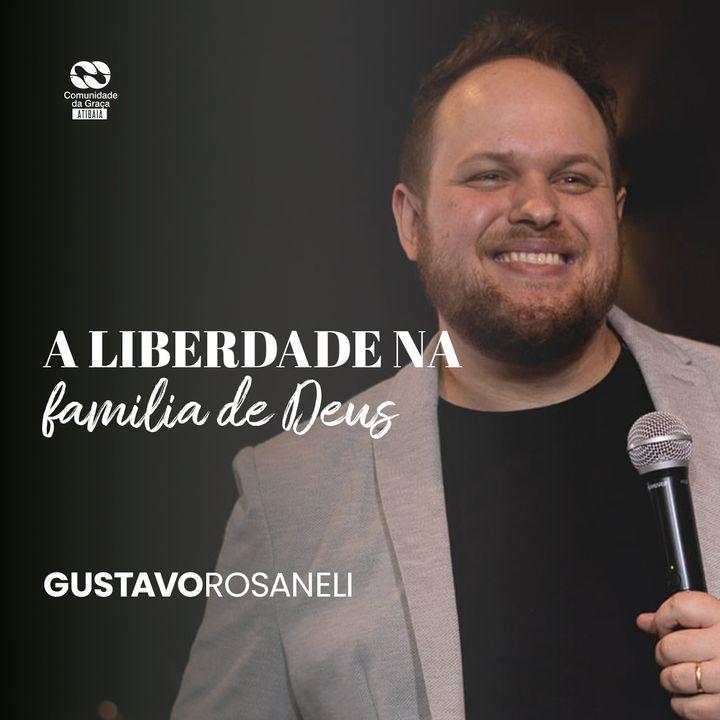 A liberdade na família de Deus // Gustavo Rosaneli