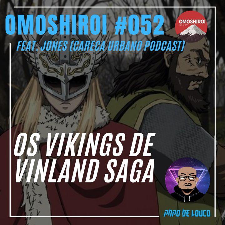 Omoshiroi #052 – Vikings, Batalhas e Vinland Saga (Feat. Jones - Careca Urbano Podcast)
